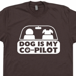 Dog Is My Co-Pilot T Shirt Funny Dog Pet Owner T Shirts Mens Womens Shirts