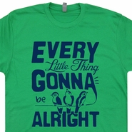 Every Little Thing Gonna Be Alright T Shirt Bob Marley Tee