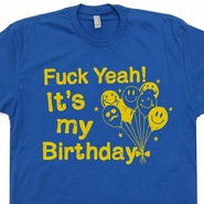 Fuck Yeah It's My Birthday T Shirt Funny 21st 40th 50th 16th 18th Birthday Shirts Tee