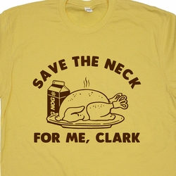 Funny Thanksgiving T Shirt Save The Neck For Me Clark Christmas Vacation T Shirts