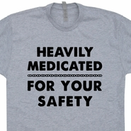 Heavily Medicated For Your Safety T Shirt Funny Medical Marijuana ADHD