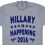 Hillary Clinton T Shirt Hillary Is Happening 2016 T Shirt