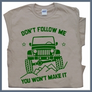 Jeep T Shirt Don't Follow Me You Won't Make It Funny Tee