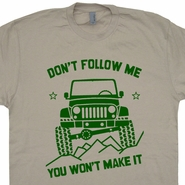 Jeep T Shirt Don't Follow Me You Won't Make It Funny Army Jeep Shirts