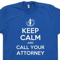 Keep Calm And Call Your Attorney T Shirt Lawyer Legal Law School  Tee Shirts