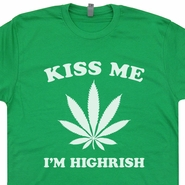 Kiss Me I'm Highrish T Shirt Marijuana Pot Irish Funny Tee Shirts