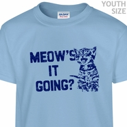 Meows It Going T Shirt Funny T Shirts Cool Kids Shirts Youth Shirts