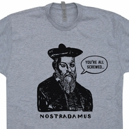 Nostradamus T Shirt You're All Screwed Funny Political Tee