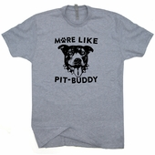 Pitbull T Shirt More Like Pit-Buddy T Shirt Funny Vintage Soft T Shirts