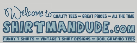 shirtmandude.com <br><font size = 1><b>Funny T Shirts, cool tees & vintage t shirt designs</b></font size>