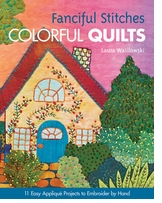 C and T Publishing Fanciful Stitches, Colorful Quilts