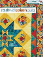 Stash With Splash Quilts by Cindy Casciato and Nancy Zieman