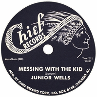 "Chief ""Messing with the kid"" (Junior Wells)"