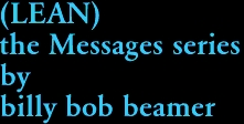 (LEAN) the Messages series by billy bob beamer