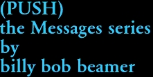 (PUSH) the Messages series by billy bob beamer