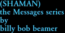 (SHAMAN) the Messages series by billy bob beamer