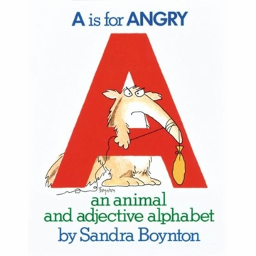 A Is for Angry: An Animal and Adjective Alphabet by Sandra Boynton