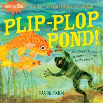 Indestructibles Plip-Plop, Pond! By Kaaren Pixton