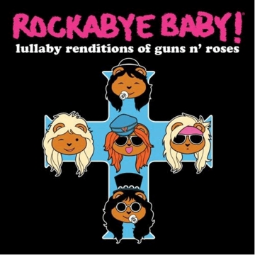 Rockabye Baby Lullaby Renditions of Guns N' Roses
