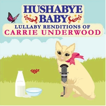 Hushabye Country Lullaby Renditions of Carrie Underwood