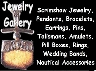 Jewelry Gallery:<br>Scrimshaw,<br>Wedding Bands,<br>Amulets,<br>Talismans,<br>Nautical<br>Accessories