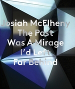 Josiah McElheny: The Past Was a Mirage I�d Left Far Behind