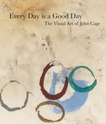 John Cage: Every Day is a Good Day: The Visual Art of John Cage