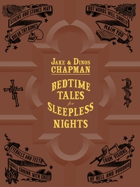 Jake & Dinos Chapman: Bedtime Tales for Sleepless Nights