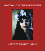 Jeffrey Silverthorne: Boystown, the Perfume of Desire