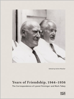 Years of Friendship, 1944-1956: The Correspondence of Lyonel Feininger and Mark Tobey