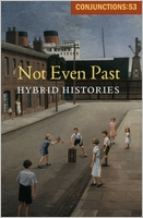 Conjunctions: 53, Not Even Past, Hybrid Histories