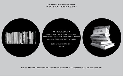 "THE LOS ANGELES SHOWROOM OF ARTBOOK @PAPER CHASE  7174 SUNSET BOULEVARD HOLLYWOOD CA  ANDREW UCHIN | BETTINA HUBBY: ""A TO B AND BACK AGAIN""will be on view 11am - 4pmWednesdays, Thursdays and Fridaysthrough April 4.  Andrew Uchin & Bettina Hubby Exhibition Opens at ARTBOOK @ Paper Chase"
