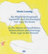 Maria Lassnig: In the Mirror of Possibilities