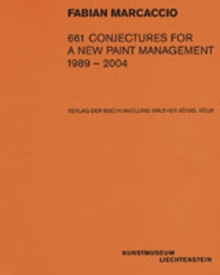Fabian Marcaccio: 661 Conjectures For A New Paint Management 1989-2004