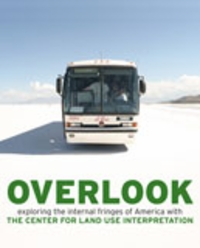 Overlook: Exploring the Internal Fringes of America with the Center for Land Use Interpretation