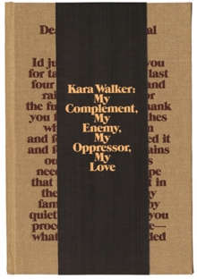 Kara Walker: My Complement, My Enemy, My Oppressor, My Love