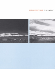 Reinventing the West: Photographs Of Ansel Adams And Robert Adams