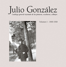Julio Gonz�lez: Complete Works Volume I