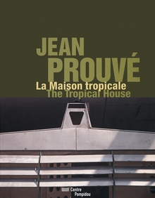 Jean Prouv�: The Tropical House