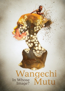Wangechi Mutu: In Whose Image
