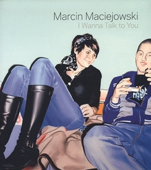 Marcin Maciejowski: I Wanna Talk to You