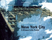 Monica Castiglioni: New York City, A Glimpse in the Puddle