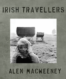 Alen MacWeeney: Irish Travellers