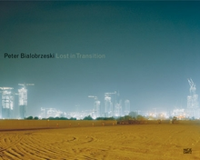 Peter Bialobrzeski: Lost in Transition