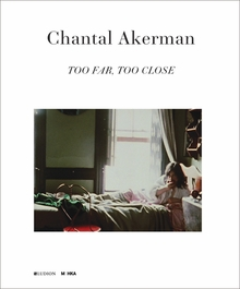 Chantal Akerman: Too Far, Too Close