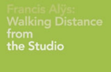 Francis Al�s: Walking Distance From The Studio