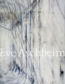 Eve Aschheim: Recent Work