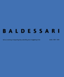 John Baldessari: While Something Is Happening Here, Something Else Is Happening There