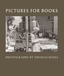 Pictures for Books: Photographs by Thomas Roma