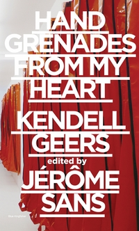 Kendell Geers: Hand Grenades from My Heart